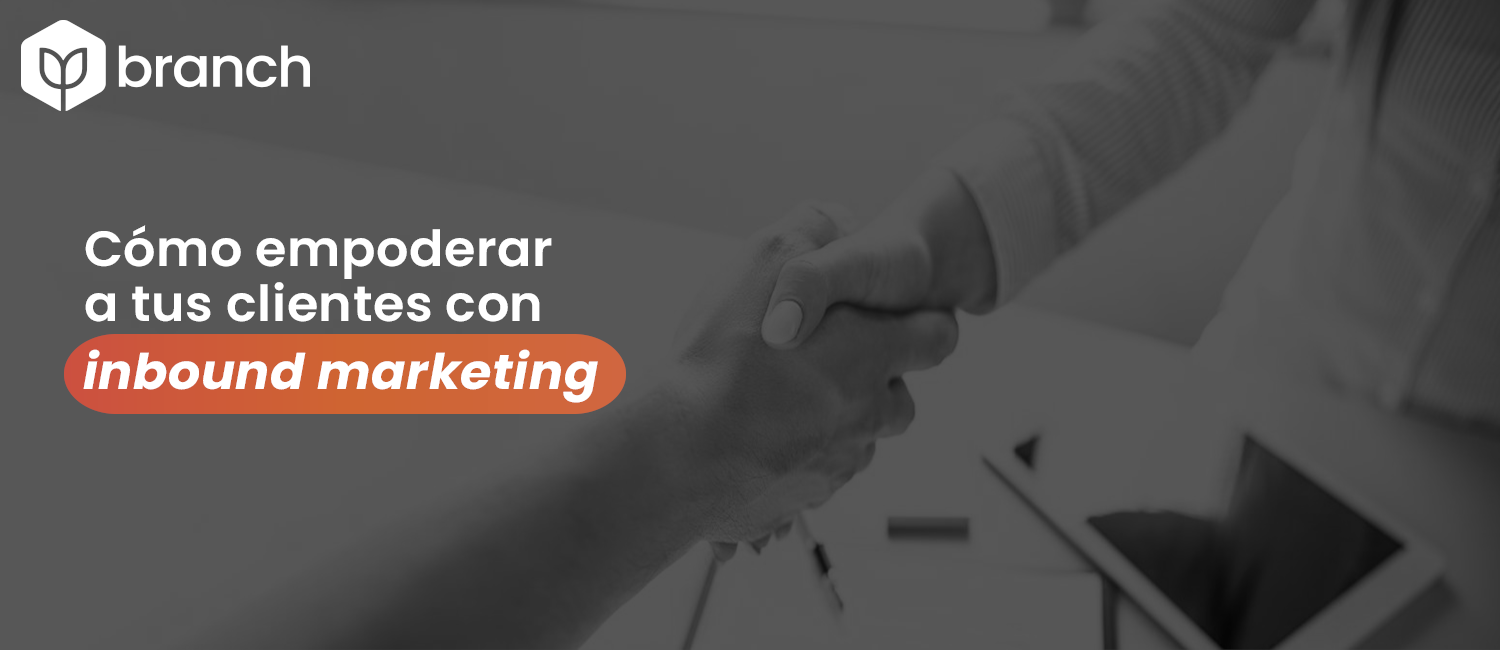 como-empoderar-a-tus-clientes-con-inbound-marketing