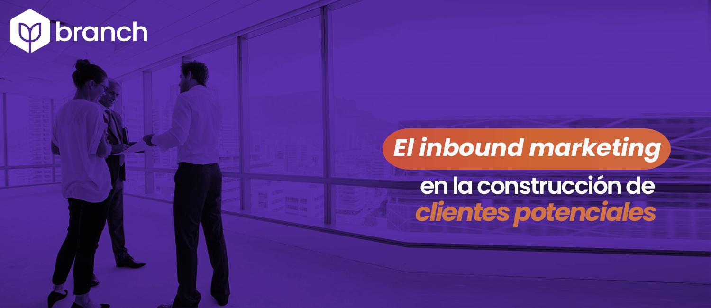 el-inbound-marketing-en-la-construccion-de-clientes-potenciales