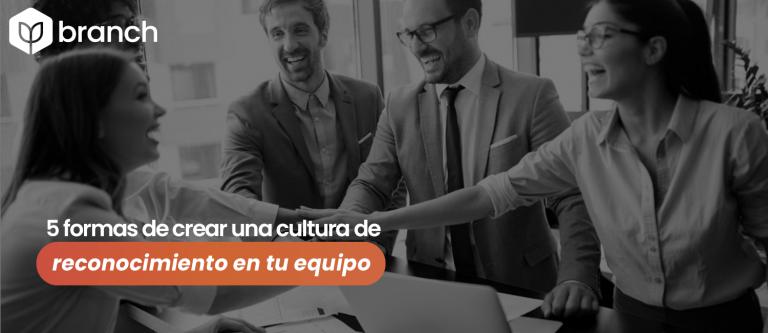 5-formas-de-crear-una-cultura-de-reconocimiento-en-tu-equipo